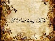 A Pudding Tale