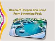 Beware!!! Dangers Can Come From Swimming Pools