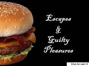 Guilty Pleasures & Brief Escapes