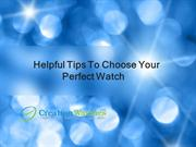 Helpful Tips To Choose Your Perfect watch