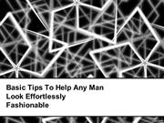 Basic Tips To Help Any Man Look Effortlessly Fashionable