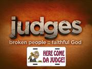 Judges 3;  Here Comes Da Judge!