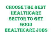 Choose the Best Healthcare Sector to Get Good