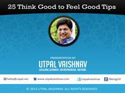 25-think-good-to-feel-good-tips-by-utpal-vaishnav