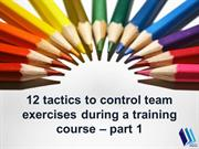 12 tactics to control team exercises - part 1