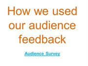 How we used our audience feedback - Audience survey