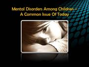 Mental Disorders Among Children – A Common Issue Of Today