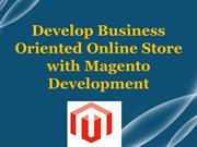 Develop Business Oriented Online Store with Magento Development