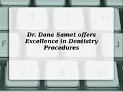 Dr. Dana Samet offers Excellence in Dentistry Procedures