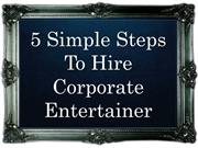 5 Simple Steps To Hire Corporate Entertainer