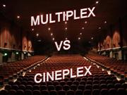 MULTIPLEX VS CINEPLEX