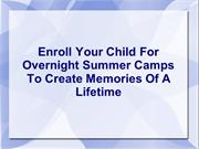 Enroll Your Child For Overnight Summer Camps To Create Memories Of A L