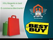 Why Magento is best for E-commerce Merchants