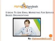 5 Ideas To Use Email Marketing For Service Based Organizations.ppt