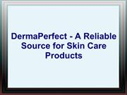 DermaPerfect - A Reliable Source for Skin Care Products