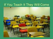 If You Teach It They Will Come
