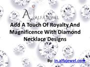 Add A Touch Of Royalty And Magnificence With Diamond Necklace Designs.