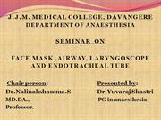 anaesthesia- face masks, airway, laryngoscopes & ETT