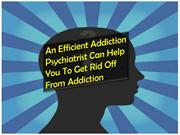 An Efficient Addiction Psychiatrist Can Help To Give Up Addiction