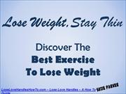 Lose Weight, Stay Thin - The Best Exercise to Lose Weight