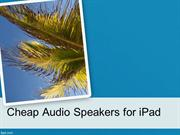 Cheap Audio Speakers for iPad