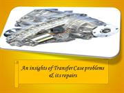 An insights of Transfer Case problems & its repairs