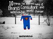 10 things I've learned being a brand consultant and wanna-be world cha