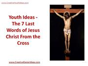 Youth Ideas - The 7 Last Words of