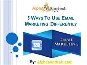5 Ways To Use Email Marketing Differently.ppt