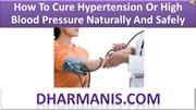 How To Cure Hypertension Or High Blood Pressure Naturally And Safely