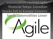 commodities reviews agile financial Tokyo