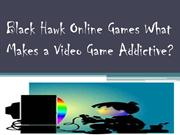 Black Hawk Online Games What Makes a Video Game Addictive
