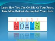 How To Get Rid Of Your Fears, Take More Risks & Accomplish Your Goals