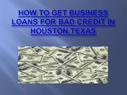 How To Get Business Loans For Bad Credit In Houston,Texas