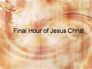 Final Hour of Jesus Christ