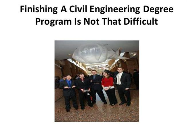 Finishing A Civil Engineering Degree Program Is Not Difficult Authorstream