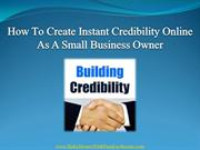 How To Create Instant Credibility Online As A Small Business Owner