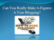 Can You Really Make 6-Figures A Year Blogging?