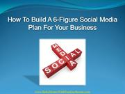 How To Build A 6-Figure Social Media Plan For Your Business