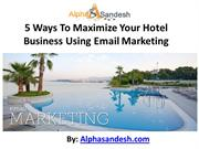 5 Ways To Maximize Your Hotel Business Using Email Marketing