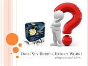 Does Spy Bubble Really Work? 4 Steps you must know