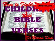 HOW TO FIGHT FOR YOUR CHILDREN WITH BIBLE VERSES