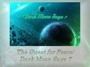 The Quest for Peace: Dark Moon Saga Chapter 7.0