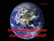 How has Manchester changed the world