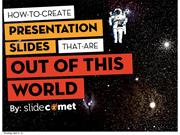 Create Presentations That Are Out Of This World by @SlideComet