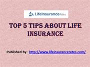 Top 5 tips about life insurance