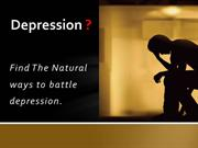 Depression?  Find The Natural Ways To Battle Depression