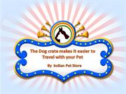 The Dog Crate Makes It Easier to Travel With Your Pet