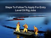 Steps To Follow To Apply For Entry Level Oil Rig Jobs
