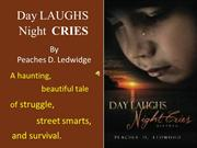 Day LAUGHS Night CRIES by Peaches D. Ledwidge